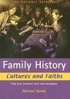 Family History Cultures and Faiths: How Your Ancestors Lived and Worshipped