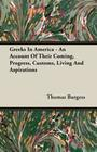 Greeks In America - An Account Of Their Coming, Progress, Customs, Living And Aspirations
