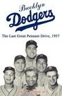 Brooklyn Dodgers the Last Great Pennant Drive, 1957