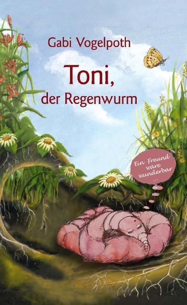 Toni, der Regenwurm als Buch von Gabi Vogelpoth