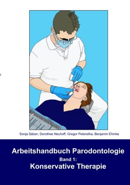 Arbeitshandbuch Parodontologie - Konservative Therapie als Buch von Sonja Sälzer, Dorothee Neuhoff, Gregor Petersilka, B