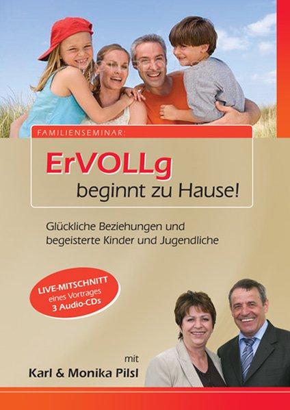 ErVOLLg beginnt zu Hause! als Hörbuch CD von Karl Pilsl, Monika Pilsl