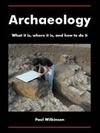 Archaeology: What It Is, Where It Is, and How to Do It