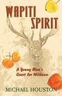 Wapiti Spirit: A Young Man's Quest for Wildness