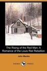 The Rising of the Red Man: A Romance of the Louis Riel Rebellion (Dodo Press)