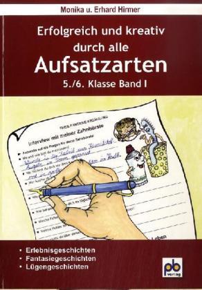 Erfolgreich und kreativ durch alle Aufsatzarten 5./6. Klasse. Band 1 als Buch