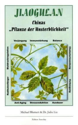 Jiaogulan, Chinas Pflanze der Unsterblichkeit als Buch von Michael Blumert, Jialiu Liu