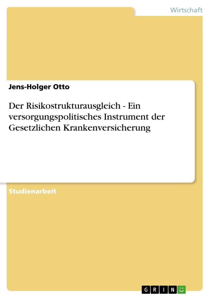 Der Risikostrukturausgleich - Ein versorgungspolitisches Instrument der Gesetzlichen Krankenversicherung als Buch von Jens-Holger Otto