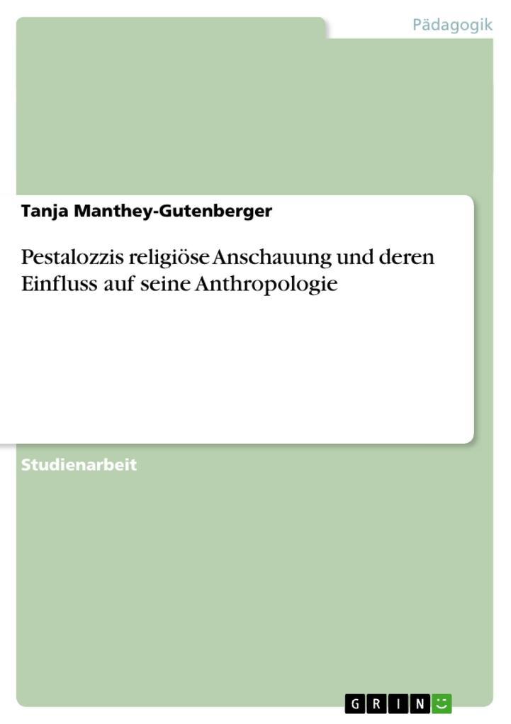 Pestalozzis religiöse Anschauung und deren Einfluss auf seine Anthropologie als Taschenbuch von Tanja Manthey-Gutenberger