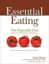 Essential Eating: The Digestible Diet: Real Food for Better Digestion and Weight Loss: Delicious Recipes Using Food That Your Body Can Easily Digest
