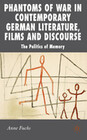 Phantoms of War in Contemporary German Literature, Films and Discourse: The Politics of Memory
