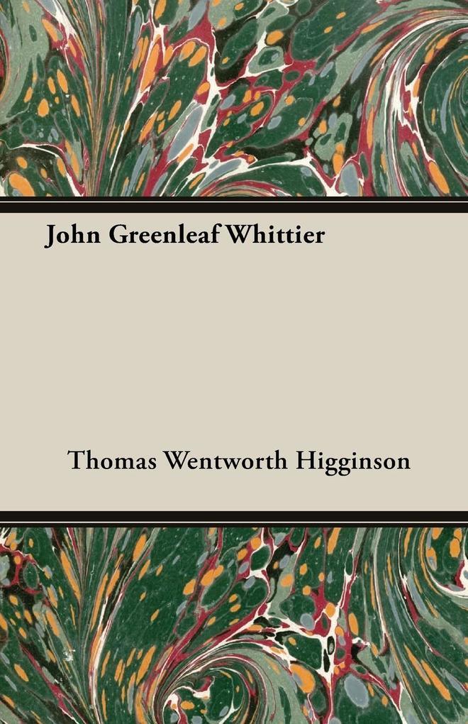 John Greenleaf Whittier als Taschenbuch von Thomas Wentworth Higginson