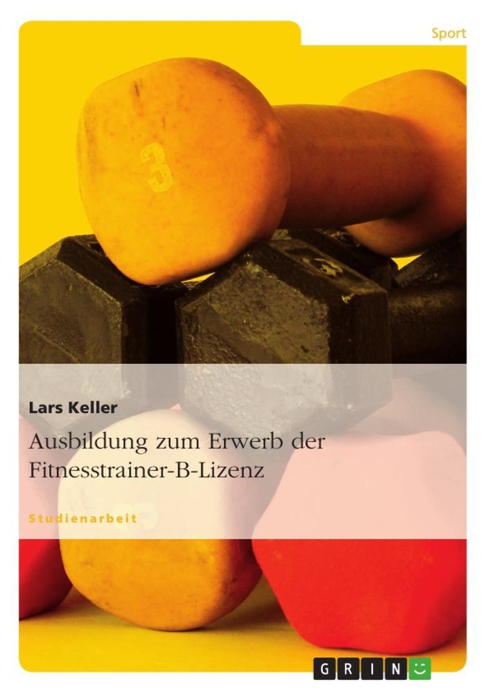 Ausbildung zum Erwerb der Fitnesstrainer-B-Lizenz als Buch