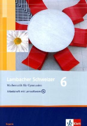 Lambacher Schweizer. 6. Schuljahr. Arbeitsheft plus Lösungsheft und Lernsoftware. Bayern als Buch