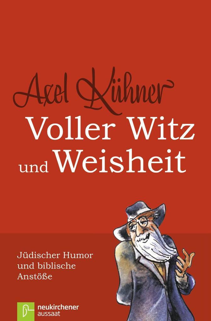 Voller Witz und Weisheit als Buch von Axel Kühner