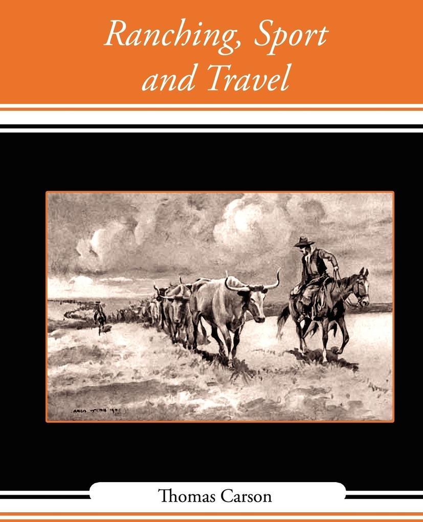 Ranching, Sport and Travel als Taschenbuch von Carson Thomas Carson, Thomas Carson