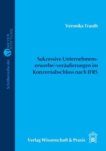 Sukzessive Unternehmenserwerbe/-veräußerungen im Konzernabschluss nach IFRS als Buch von Veronika Trauth