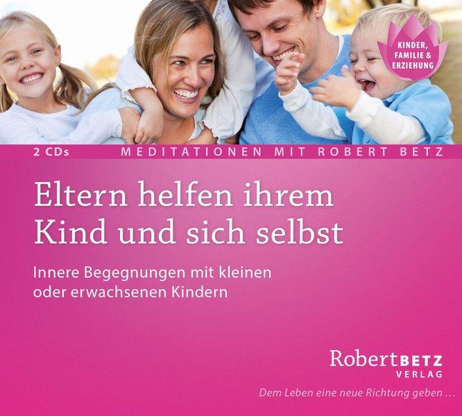 Eltern helfen ihrem Kind als Hörbuch CD von Robert Theodor Betz