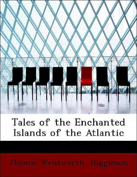 Tales of the Enchanted Islands of the Atlantic als Taschenbuch von Thomas Wentworth Higginson