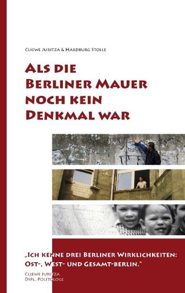 Als die Berliner Mauer noch kein Denkmal war als Buch