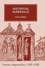 Medieval Marriage Medieval Marriage: Literary Approaches, 1100-1300 Literary Approaches, 1100-1300