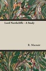 Lord Northcliffe - A Study