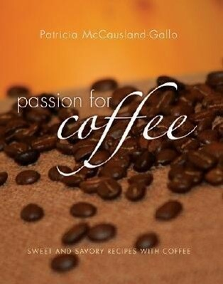 Passion for Coffee: Sweet and Savory Recipes Made with Coffee als Buch