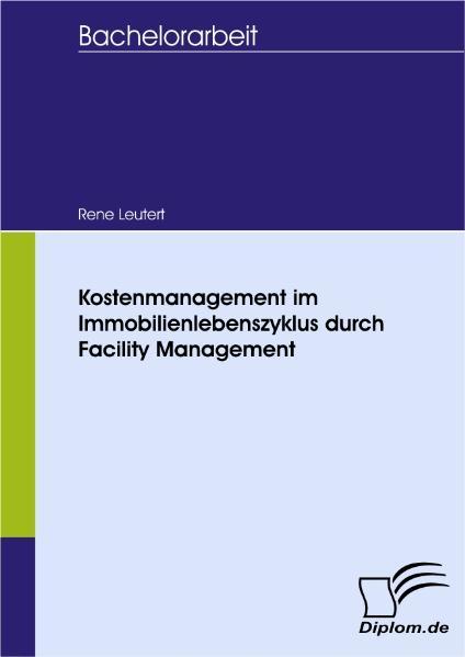Kostenmanagement im Immobilienlebenszyklus durch Facility Management als Buch