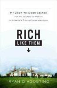 Rich Like Them: My Door-To-Door Search for the Secrets of Wealth in America's Richest Neighborhoods als Buch