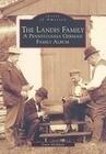 The Landis Family: A Pennsylvania German Family Album