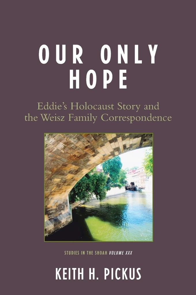 Our Only Hope: Eddie's Holocaust Story and the Weisz Family Correspondence als Taschenbuch