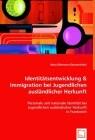 Identitätsentwicklung & Immigration bei Jugendlichen ausländlicher Herkunft