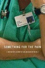 Something for the Pain: One Doctor's Account of Life and Death in the ER
