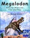 Megalodon - König der Meere und Titan aller Haie