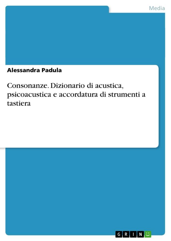 Consonanze. Dizionario di acustica, psicoacustica e accordatura di strumenti a tastiera als Buch
