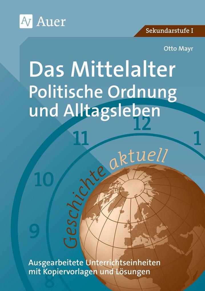 Das Mittelalter: Politische Ordnung und Alltagsleben als Buch