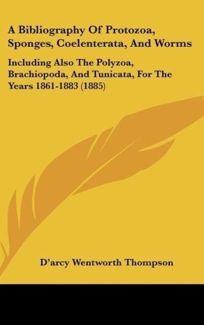 A Bibliography Of Protozoa, Sponges, Coelenterata, And Worms als Buch von D'Arcy Wentworth Thompson