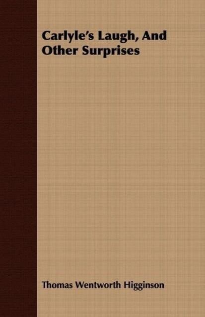 Carlyle's Laugh, and Other Surprises als Taschenbuch von Thomas Wentworth Higginson