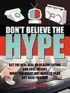 Don't Believe the Hype: What You Might Not Want to Hear But Need to Know