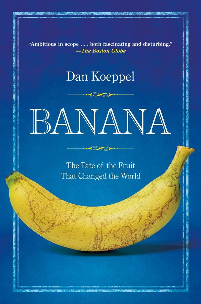 Banana: The Fate of the Fruit That Changed the World als Taschenbuch von Dan Koeppel
