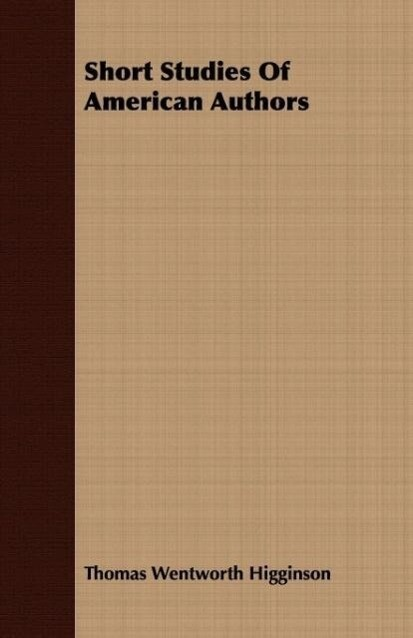Short Studies Of American Authors als Taschenbuch von Thomas Wentworth Higginson