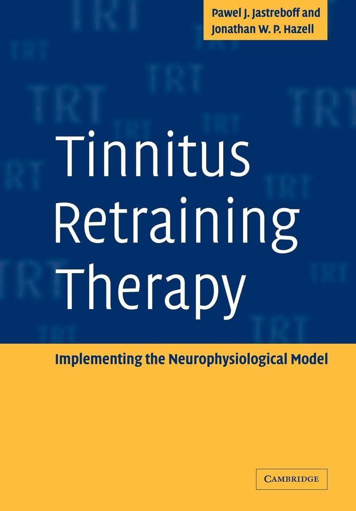 Tinnitus Retraining Therapy: Implementing the Neurophysiological Model als Taschenbuch von Pawel J. Jastreboff, Jonathan