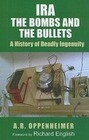 IRA: The Bombs and the Bullets: A History of Deadly Ingenuity