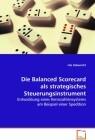 Die Balanced Scorecard als strategischesSteuerungsinstrument