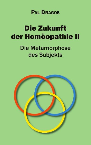 Die Zukunft der Homöopathie II - Die Metamorpho...