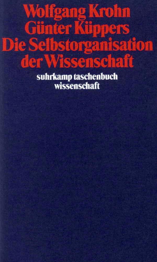 Die Selbstorganisation der Wissenschaft als Taschenbuch von Wolfgang Krohn, Günter Küppers