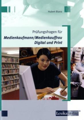 Prüfungsfragen für Medienkaufmann/Medienkauffrau Digital und Print als Buch von Hubert Blana