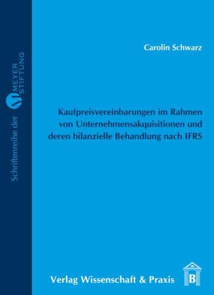 Kaufpreisvereinbarungen im Rahmen von Unternehmensakquisitionen und deren bilanzielle Behandlung nach IFRS als Buch von