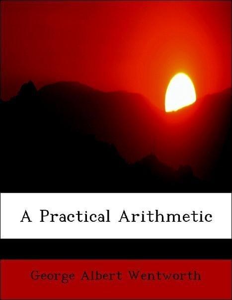 A Practical Arithmetic als Taschenbuch von George Albert Wentworth