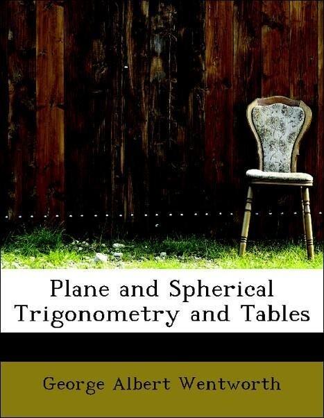 Plane and Spherical Trigonometry and Tables als Taschenbuch von George Albert Wentworth
